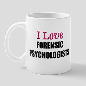 I Love FORENSIC PSYCHOLOGISTS Mug