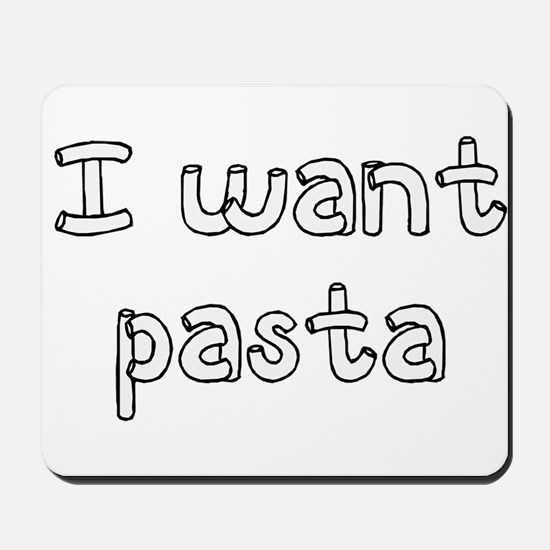 I Want Pasta Mousepad
