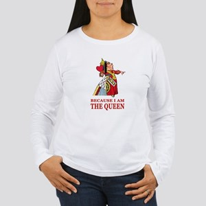 Because I Am the Queen Women's Long Sleeve T-Shirt