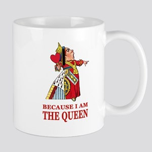 Because I Am the Queen, That's Why! Mug