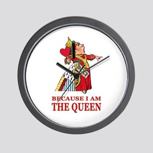 Because I Am the Queen, That's Why! Wall Clock