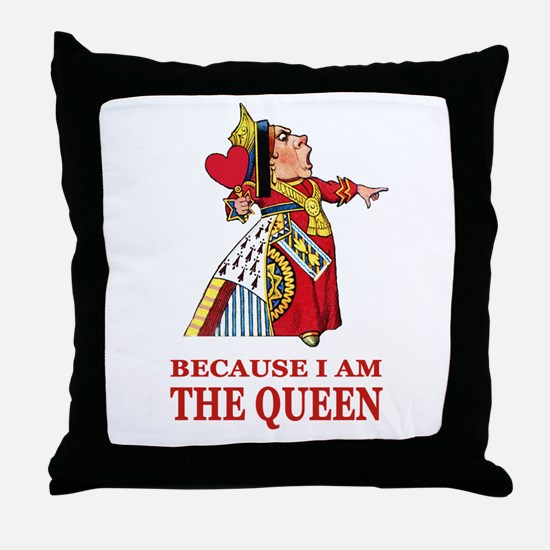 Because I Am the Queen, That's Why! Throw Pillow