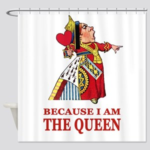 Because I Am the Queen, That's Why! Shower Curtain