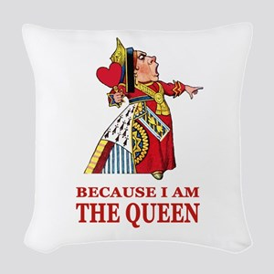 Because I Am the Queen, That's Woven Throw Pillow
