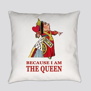 Because I Am the Queen, That's Why Everyday Pillow