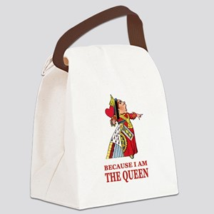 Because I Am the Queen, That's Wh Canvas Lunch Bag
