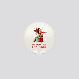 Because I Am the Queen, That's Why! Mini Button