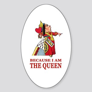 Because I Am the Queen, That's Why! Sticker (Oval)