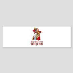 Because I Am the Queen, That's Wh Sticker (Bumper)