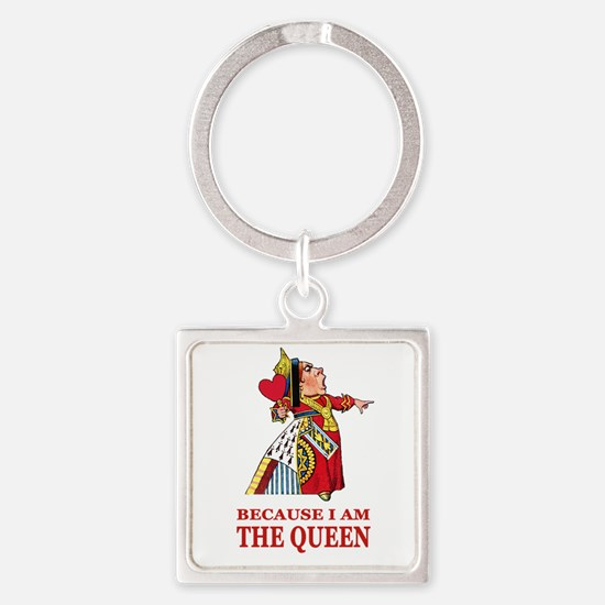 Because I Am the Queen, That's Why Square Keychain