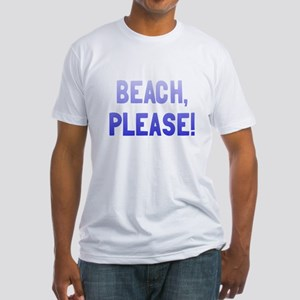 Beach, Please! Fitted T-Shirt