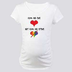 Adam and Eve not Adam and Steve. Maternity T-Shirt