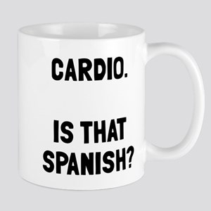 Cardio. Is that Spanish? Mug