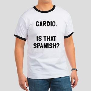 Cardio. Is that Spanish? Ringer T