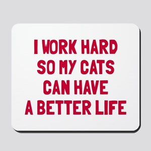 Cats better life Mousepad