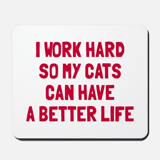 Cats better life Mousepad