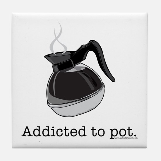 Addicted to pot Tile Coaster