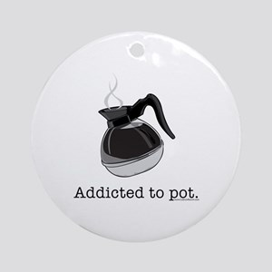 Addicted to pot Ornament (Round)