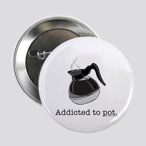 Addicted to pot Button