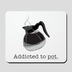 Addicted to pot Mousepad