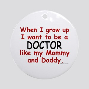 Doctor (Like Mommy & Daddy) Ornament (Round)