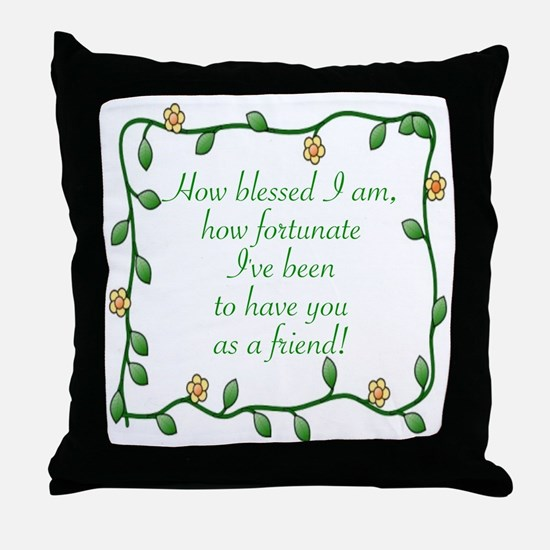 FRIENDSHIP - HOW BLESSED I AM TO HAVE Throw Pillow