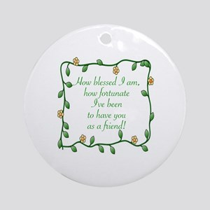 FRIENDSHIP - HOW BLESSED I AM TO HA Round Ornament