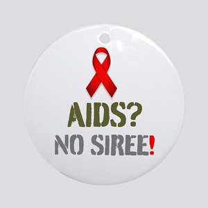 AIDS - NO SIREE! Ornament (Round)