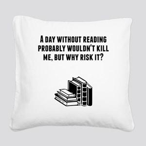 A Day Without Reading Square Canvas Pillow