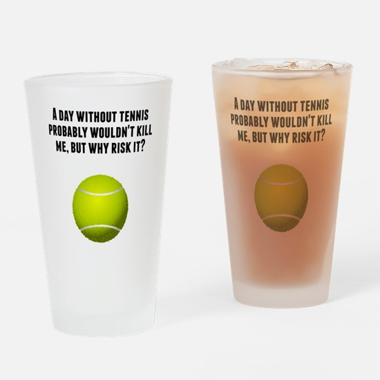 A Day Without Tennis Drinking Glass