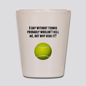 A Day Without Tennis Shot Glass