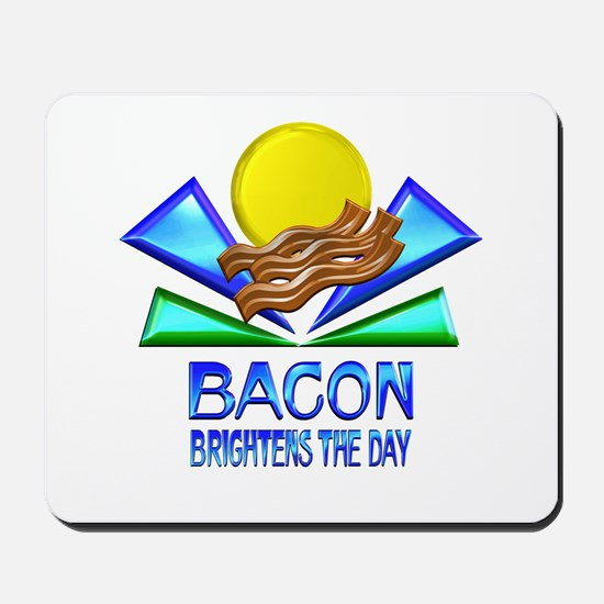 Bacon Brightens the Day Mousepad