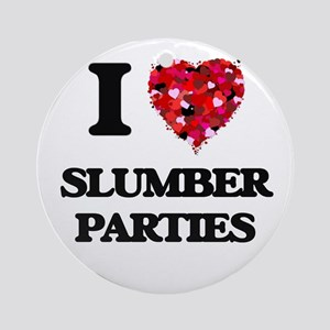 I love Slumber Parties Ornament (Round)