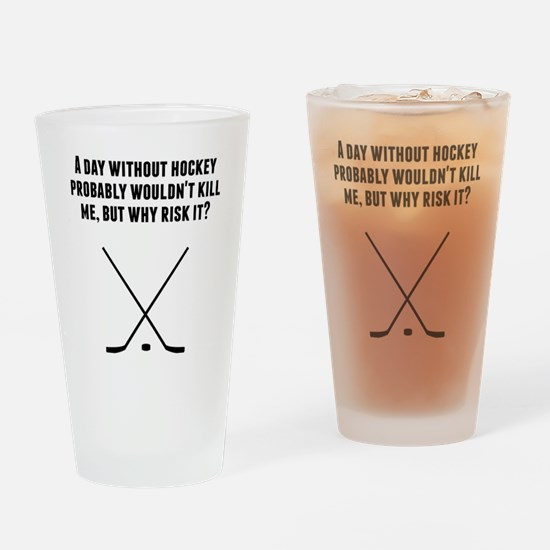 A Day Without Hockey Drinking Glass