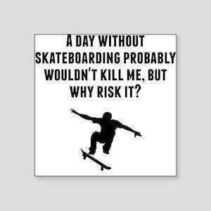 A Day Without Skateboarding Sticker