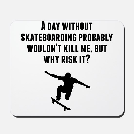 A Day Without Skateboarding Mousepad