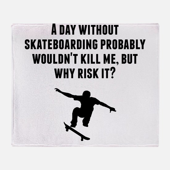 A Day Without Skateboarding Throw Blanket