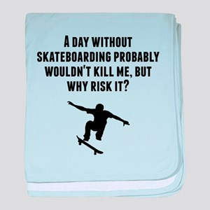 A Day Without Skateboarding baby blanket