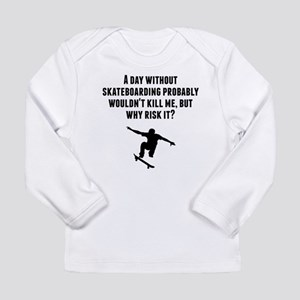 A Day Without Skateboarding Long Sleeve T-Shirt