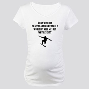 A Day Without Skateboarding Maternity T-Shirt
