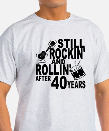 Rockin And Rollin After 40 Years T-Shirt