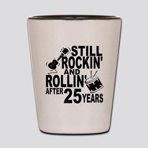 Rockin And Rollin After 25 Years Shot Glass