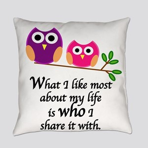 WHAT I LIKE MOST ABOUT MY LIFE IS  Everyday Pillow