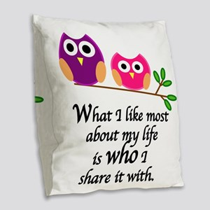 WHAT I LIKE MOST ABOUT MY LIFE Burlap Throw Pillow