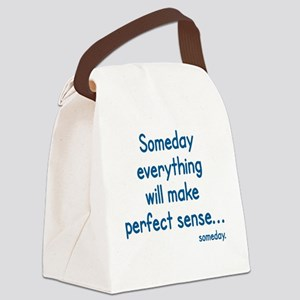 SOMEDAY EVERYTHING WILL MAKE PERF Canvas Lunch Bag
