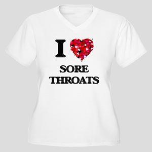 I love Sore Throats Plus Size T-Shirt