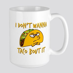 I don't wanna taco bout it Mugs
