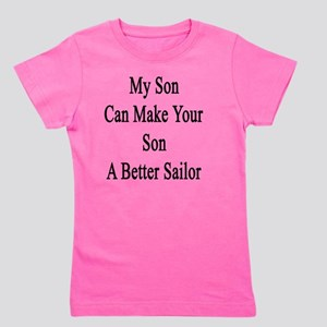 My Son Can Make Your Son A Better Sailo Girl's Tee