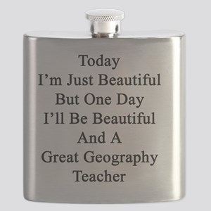 Today I'm Just Beautiful But One Day I'll Be Flask