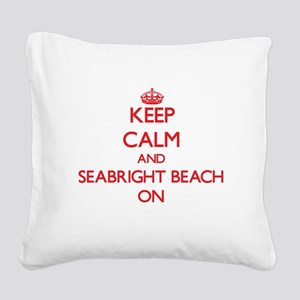 Keep calm and Seabright Beach Square Canvas Pillow